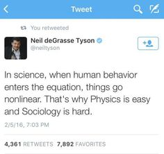 Neil deGrasse Tyson, a brilliant man with whom I beg to differ. Topics like calculus and theoretical physics are exceedingly difficult. The inability to predict human social behavior is just part of the fun! Sociology Quotes, Sociology Major, Theoretical Physics, Quantum Physics, Social Behavior, Human Behavior, Science Humor, Social Science, Psychology Resources