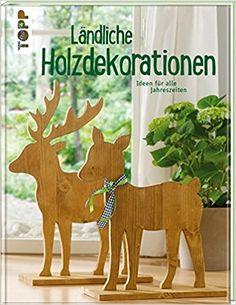 Ländliche Holzdekorationen: Ideen für alle Jahreszeiten: Amazon.de: Gudrun Schmitt, Alice Rögele, Martin Niezgoda: Bücher