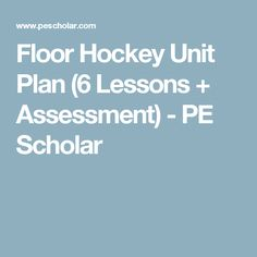 Floor Hockey Unit Plan (6 Lessons + Assessment) - PE Scholar