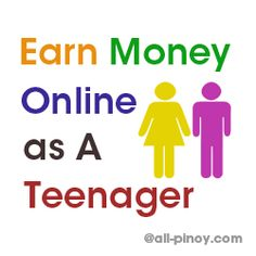 Earn Money Online as a Teenager! Tips here http://www.all-pinoy.com/earn-money-online-teenager/  #earnmoneyonlineasateenager