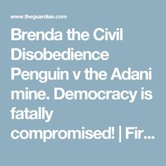 Brenda the Civil Disobedience Penguin v the Adani mine. Democracy is fatally compromised!   First Dog on the Moon   Australia news   The Guardian