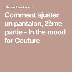 Comment ajuster un pantalon, 2ème partie - In the mood for Couture