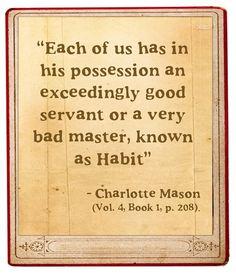 so true, I love Charlotte Mason.  Unfortunately, I need to work to work on habits!