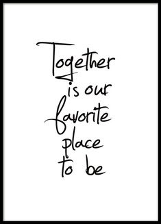 """Poster with the text """"Together is our favorite place to be"""". A beautiful typography . - Poster with the text """"Together is our favorite place to be"""". A nice typography poster for your - Text Poster, Typography Poster, Typography Quotes, The Words, Home Poster, Poster Shop, Photo Pop Art, Poster 40x50, Poster Online"""