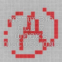 NETW 310 All 7 Weeks Discussions