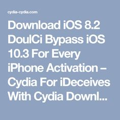 Download iOS 8.2 DoulCi Bypass iOS 10.3 For Every iPhone Activation – Cydia For iDeceives With Cydia Download Official Website Safly