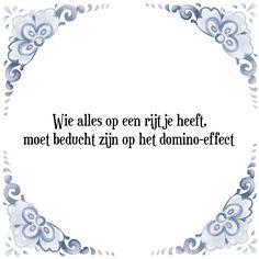 Wie alles op een rijtje heeft, moet beducht zijn op het domino-effect - Bekijk of bestel deze Tegel nu op Tegelspreuken.nl