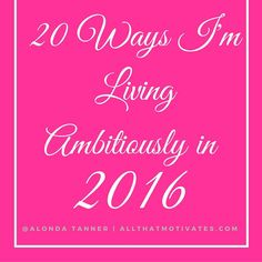 20 Ways I'm Living Ambitiously in 2016!  Goal setting and word to live by.  http://www.allathatmotivates.com