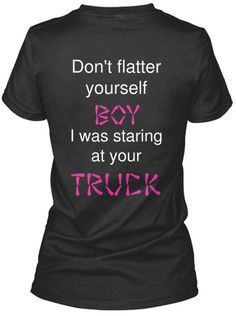 Looking for discount designer fashion? Come visit www.kpopcity.net today!!! dont flatter yourself boy i was staring at your truck woman t shirt buy it now, limited time such a cute country shirt