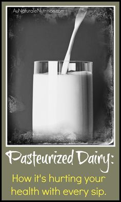 The Au Naturale Nutrition series on Dairy- Part 2: The problems associated with modern dairy products.