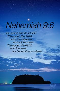 "Nehemiah 9:6 ""You alone are the LORD. You made the skies and the heavens and all the stars. You made the earth and the seas and everything in them."" #creation #God #Bible"