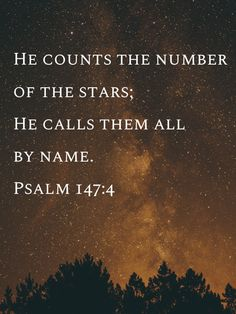 He counts the number of the stars; He calls them all by name. ‭‭Psalms‬ ‭NKJV‬‬ He counts the number of the stars; He calls them all by name. Scripture Verses, Bible Verses Quotes, Bible Scriptures, Faith Quotes, Faith Prayer, Biblical Quotes, Psalms, Psalm 147, Quotes About God