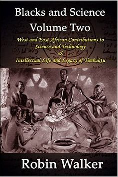 Blacks and Science Volume Two: West and East African Contributions to Science and Technology
