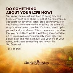 """Les Brown: Do something about your life now. You know you are sick and tired of."" by Les Brown New Quotes, Quotes To Live By, Life Quotes, Qoutes, Poetry Quotes, Quotations, Funny Quotes, Uplifting Quotes, Positive Quotes"