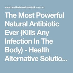 The Most Powerful Natural Antibiotic Ever (Kills Any Infection In The Body) - Health Alternative Solutions Liver Cleanse Juice, Flu Remedies, Natural Antibiotics, Most Powerful, Alternative Health, Health Tips, Health And Beauty, Nature, Homemade