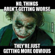 When people say things are getting worse... - 9GAG