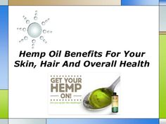 hemp-oil-benefits-for-your-skin-hair-and-overall-health by morenews222 via Slideshare
