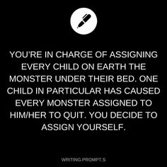 You're in charge of assigning every child on Earth the monster under the bed...