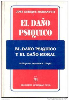 """El daño psíquico: el daño psíquico y el daño moral. Marianetti, José Enrique. Jurídicas Cuyo 1999. 320 paginas. Disponible en: CCSS y Humanidades, frente edif. """"A"""""""