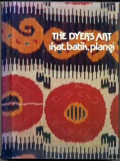 The Dyer's Art: Ikat, Batik, Plangi by Jack Lenor Larsen http://www.amazon.com/dp/0442246854/ref=cm_sw_r_pi_dp_61yrub0S344NP