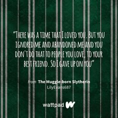The Muggle-born Slytherin - Chapter Fourteen - Allen's apology I Give Up, You Gave Up, I Love You, My Love, Your Best Friend, Best Friends, Ignore Me, Sharing Quotes, Slytherin