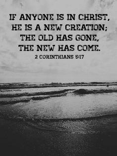2 Corinthians 5:17  :)  Good news! SOOOO thankful this is true!!!