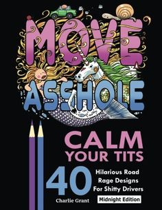 Calm Your Tits 40 Hilarious Road Rage Coloring Book for Adults  Now on Sale     Regular Price: $19.99  | SAVE $12.99, 60% OFF |  Limited time only           AMAZON BEST SELLER | 2017 BEST GIFT IDEAS      Calm your tits  is an Adult Coloring Book that Contains 40 Hilarious Road Rage Designs. The Distinctive Style of the Lettering and The Design Pattern makes it Very Unique, Every page is stunning with different outline. It puts you in the mood, You Just want to color! You can Colo..