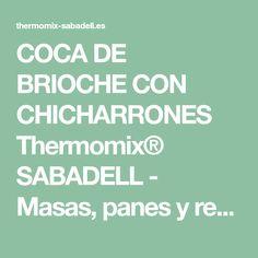 COCA DE BRIOCHE CON CHICHARRONES Thermomix® SABADELL - Masas, panes y repostería - Blog de ELISABET ROMAGUERA CASANOVAS de Thermomix® Sabadell