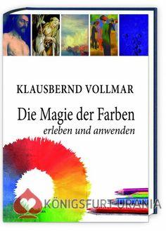 Die Magie der Farben erleben und anwenden - Klausbernd Vollmar