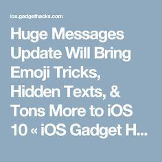 Huge Messages Update Will Bring Emoji Tricks, Hidden Texts, & Tons More to iOS 10 « iOS Gadget Hacks