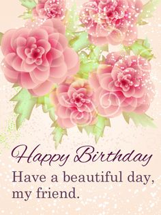 "Have a Beautiful Day - Happy Birthday Card for Friends: Do you have a friend who is as elegant as she is sweet? This beautiful Happy Birthday card is the perfect way to say ""Happy Birthday"" to the princess in your friend group. When she sees the delicate pink flowers and swirling glitter, she will know you picked the perfect card! Make your friend feel extra special this year on her special day!"
