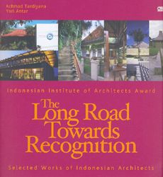 The Long Road  Towards Recognition : Selected  Works of Indonesian Architects