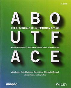 About Face: The Essentials of Interaction Design: Alan Cooper, Robert Reimann, David Cronin, Christopher Noessel: 9781118766576: Amazon.com: Books