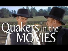 Quakers in the Movies-A compilation of the (mostly) ridiculous history of Quakers in the movies.
