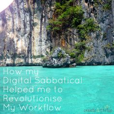 How my Digital Sabbatical Helped me to Revolutionise My Workflow | Create & Thrive