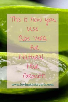 How to use Aloe Vera Juice for Natural Hair Growth | Loving Kinky Curls