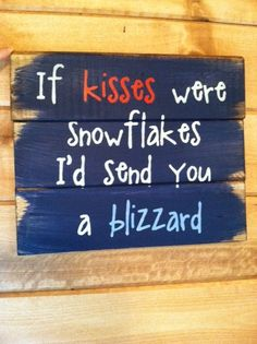 If kisses were snowflakes I'd send you a blizzard x 10 hand-painted wood sign. I love you. Sign Quotes, Cute Quotes, Love You, Just For You, My Love, 365 Jar, Painted Wood Signs, Hand Painted, My Sun And Stars