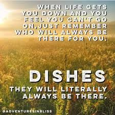 Image Result For The Dishes Will Always Be There For You How Are