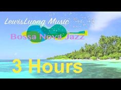 Bossa Nova Jazz Music: 3 Hours of Happy Relaxing Summer Music (Tropical Beach HD Video) - YouTube