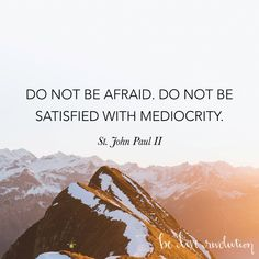 do not be afraid do not be satisfied with mediocrity - Google-søk Do Not Be Afraid, John Paul, Google, Nature, Travel, Naturaleza, Trips, Traveling, Nature Illustration