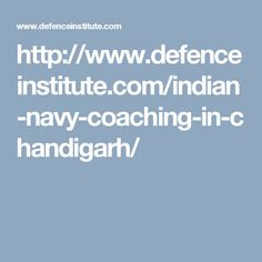 http://www.defenceinstitute.com/indian-navy-coaching-in-chandigarh/