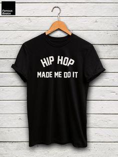 Hip Hop Made Me Do It Shirt  kanye west shirt by FamousBasics