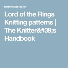 Lord of the Rings Knitting patterns | The Knitter's Handbook