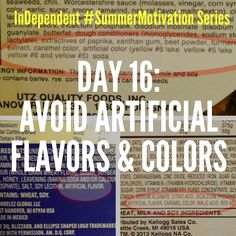 Tomorrow is Day 16 of the #SummerMotivation series and your task is to avoid artificial flavors and colors. Go through your pantry and remove anything that has artificial flavors or colors in the ingredients. When at the grocery store, check ingredient labels, as artificial colors and flavors may sneak in to things you wouldn't think of. #eatclean #shopsmart #healthy