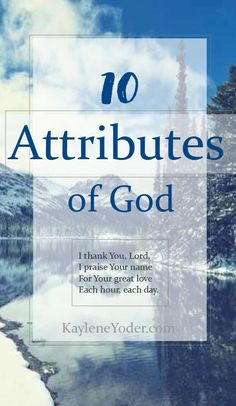 Ten Attributes of God that make His name worthy of praise. Plus a way to get know His name even more!