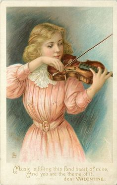 MUSIC IS FILLING THIS FOND HEART OF MINE, AND YOU ARE THE THEME OF IT, DEAR VALENTINE! girl plays violin