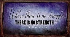 Resultado de imagem para oprah quotes fb covers where there is no struggle