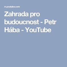 Zahrada pro budoucnost - Petr Hába - YouTube