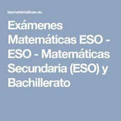 Exámenes Matemáticas ESO - ESO - Matemáticas Secundaria (ESO) y Bachillerato
