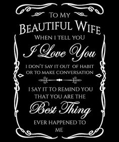 "The best gift to wife. Touch her heart and surprise her with this beautiful heart touching message for her. "" To my beautiful wife when I tell you I Love You I don't say it out of habit or to make con Beautiful Wife Quotes, Love Your Wife Quotes, Soulmate Love Quotes, I Love My Wife, Dad Quotes, Love My Family, Love Yourself Quotes, Romantic Quotes, Life Quotes"